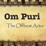 Om Puri – The popular Offbeat Actor