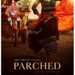 Ajay Devgn Presents PARCHED is exceptional – Trailer of most appreciated movie worldwide